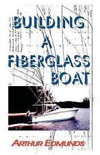Building a Fiberglass Boat by Arthur Edmunds (1999, Paperback)