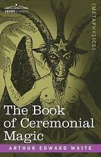 The Book of Ceremonial Magic by Arthur Edward Waite (2007, Paperback)