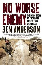 No Worse Enemy: The Inside Story of the Chaotic Struggle for Afghanistan by And