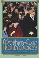 Working-Class Hollywood - Silent Film and the Shaping of Class in America by...