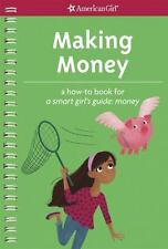Making Money : A How-To Book for a Smart Girl's Guide: Money by Apryl...