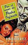 Por El Amor De Pedro Infante: Una Novela, Chavez, Denise, Good Condition, Book