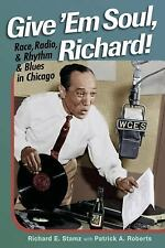 Give 'Em Soul, Richard!: Race, Radio, and Rhythm and Blues in Chicago