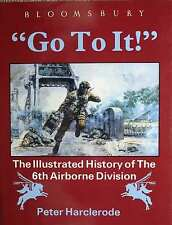 Go to It!: The Illustrated History of the 6th Airborne Division by Peter...