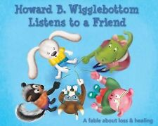 Howard B. Wigglebottom Listens to a Friend : A Fable about Loss and Healing...
