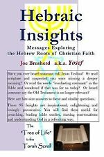 Hebraic Insights - Messages Exploring the Hebrew Roots of Christian Faith by...