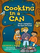 Cooking in a Can : More Campfire Recipes for Kids by Kate White (2006,...