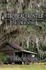 A Tropical Frontier: The Cow Hunters Autographed by Tim Robinson