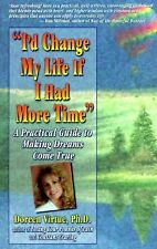I'd Change My Life If I Had More Time : A Practical Guide to Making Dreams...