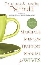 Marriage Mentor Training Manual for Wives: A Ten-Session Program for Equipping M
