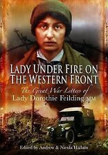 Lady Under Fire on the Western Front: The Great War Letters of Lady Dorothie Fei