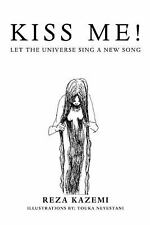 Kiss Me! Let the Universe Sing a New Song by Reza Kazemi (2013, Paperback)