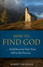 How to Find God...and Discover Your True Self in the Process: A Handbook for Chr