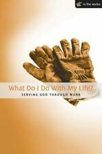 What Do I Do with My Life?: Serving God Through Work (In the Works)