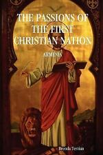 The Passions of the first Christian Nation : Armenia by Brenda Terzian (2007,...