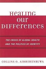 Healing Our Differences: The Crisis of Global Health and the Politics of Identit