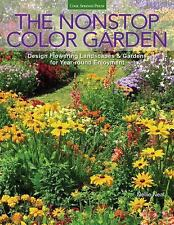 The Nonstop Color Garden : Creating a Flowering Garden from Trees to...