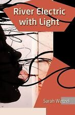 River Electric with Light by Sarah Wetzel (2015, Paperback)