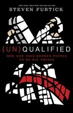 (un)Qualified : How God Uses Broken People to Do Big Things by Steven Furtick...