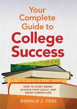 Your Complete Guide to College Success : How to Study Smart, Achieve Your...