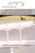 El Triunfo Mayor de Ciro, Saber Vencerse a Si Mismo by Luis Velez de Guevara...