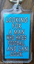 Keychain - 'LOOKING FOR A MAN WHO HATES FOOTBALL AND CAN COOK' - FREE Shipping