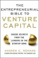 THE ENTREPRENEURIAL BIBLE TO VENTURE CAPITAL: Inside Secrets from the Leaders in