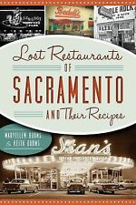 Lost Restaurants of Sacramento and Their Recipes by Maryellen Burns and Keith...