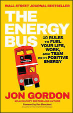 The Energy Bus : 10 Rules to Fuel Your Life, Work, and Team with Positive Energy