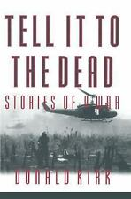 Tell It to the Dead : Memories of a War by Donald Kirk (1996, Hardcover,...
