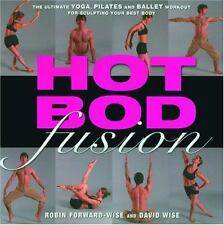 Hot Bod Fusion: The Ultimate Yoga, Pilates, and Ballet Workout for Sculpting You