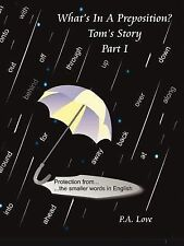 What's in A Preposition? : Tom's Story Part I by P. A. Love (2007, Paperback)