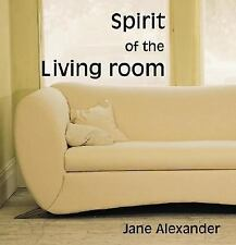 Spirit of the Living Room by Jane Alexander  Hardcover NEW