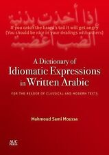 A Dictionary of Idiomatic Expressions in Written Arabic : For the Reader of...