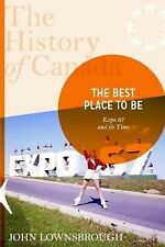 History Of Canada Series:the Best Place To Be,The: Expo '67 And Its Ti-ExLibrary