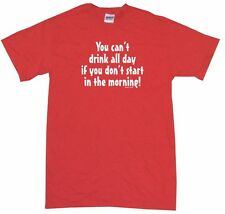 You Can't Drink All Day If You Don't Start In The Morning Mens Tee Shirt