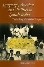 Language, Emotion, and Politics in South India: The Making of a Mother Tongue