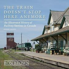 The Train Doesn't Stop Here Anymore : An Illustrated History of Railway...