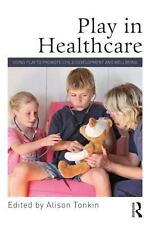 Play in Healthcare : Using Play to Promote Child Development and Wellbeing...
