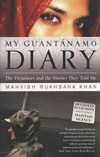 My Guantanamo Diary : The Detainees and the Stories They Told Me by Mahvish...