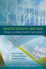 Healthy, Wealthy, and Wise: 5 Steps to a Better Health Care System, Second Editi