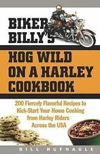 Biker Billy's Hog Wild on a Harley Cookbook: 200 Fiercely Flavorful Recipes to K