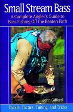 Small Stream Bass : A Complete Angler's Guide to Bass Fishing off the Beaten...