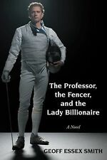 The Professor, the Fencer, and the Lady Billionaire by Geoff Essex Smith...