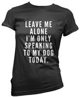 Leave me Alone I'm only Talking to my Dog Today- Pet Cute Girls T-Shirt Tee
