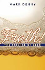Froth!: The Science of Beer by Denny, Mark