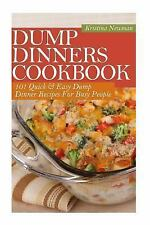 Dump Dinners Cookbook : 101 Quick and Easy Dump Dinner Recipes for Busy...