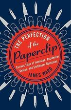 The Perfection of the Paper Clip: Curious Tales of Invention, Accidental Genius,