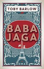 Barlow, Toby - Baba Jaga: Roman