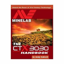 The Minelab CTX 3030 Metal Detector Handbook by Andy Sabisch